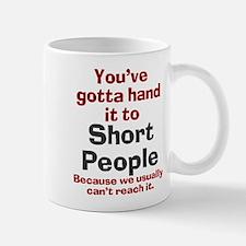 Hand it to short people Mug