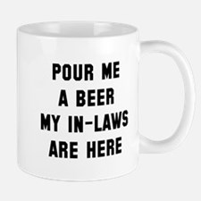 Pour me a beer in-laws Mug