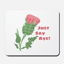 Say Aye! Mousepad