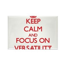 Keep Calm and focus on Versatility Magnets