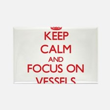 Keep Calm and focus on Vessels Magnets
