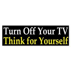 Turn Off Your TV and Think bumper sticker