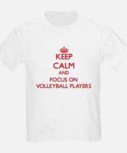 Keep Calm and focus on Volleyball Players T-Shirt