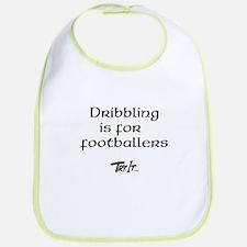 Dribbling is for footballers Bib