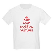 Keep Calm and focus on Vultures T-Shirt