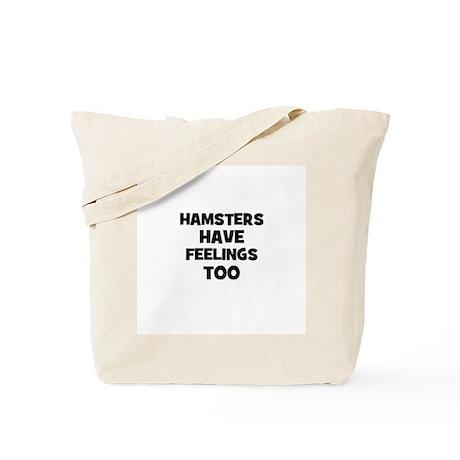 hamsters have feelings too Tote Bag