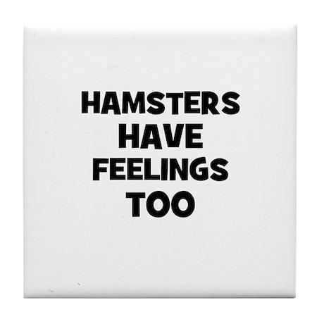 hamsters have feelings too Tile Coaster