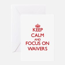 Keep Calm and focus on Waivers Greeting Cards