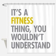 Its A Fitness Thing Shower Curtain