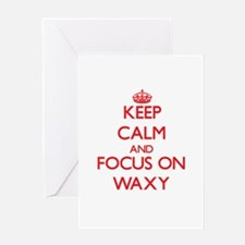 Keep Calm and focus on Waxy Greeting Cards