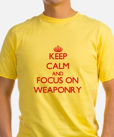 Keep Calm and focus on Weaponry T-Shirt