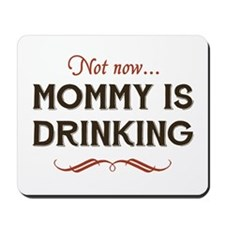 Now Now, Mommy is Drinking Mousepad