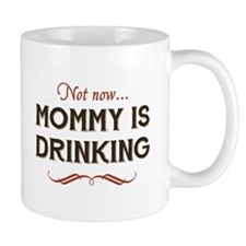 Now Now, Mommy is Drinking Mugs