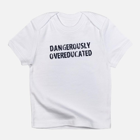 Dangerously Overeducated Infant T-Shirt