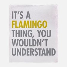 Its A Flamingo Thing Throw Blanket