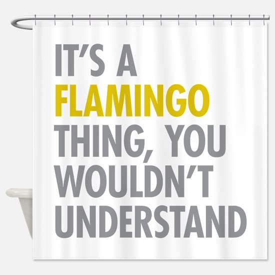 Its A Flamingo Thing Shower Curtain