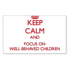 Keep Calm and focus on Well-Behaved Children Stick
