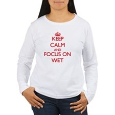 Keep Calm and focus on Wet Long Sleeve T-Shirt