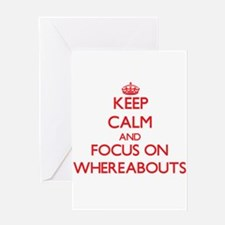Keep Calm and focus on Whereabouts Greeting Cards