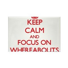 Keep Calm and focus on Whereabouts Magnets