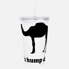 It's hump day Acrylic Double-wall Tumbler