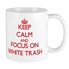 Keep Calm and focus on White Trash Mugs