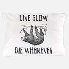 Live Slow Die Whenever Pillow Case
