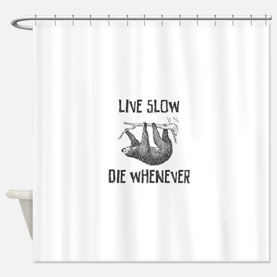 Live Slow Die Whenever Shower Curtain