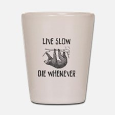 Live Slow Die Whenever Shot Glass