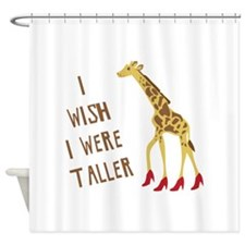 Wish I Was Taller Shower Curtain