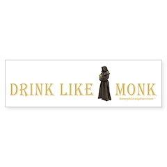 Drink Like A Monk Bumper Bumper Sticker