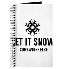 Let It Snow Somewhere Else Journal