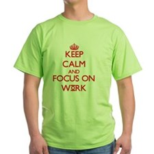 Keep Calm and focus on Work T-Shirt