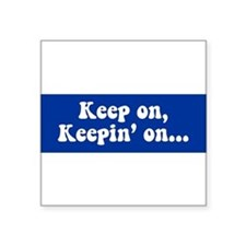 Keep On, Keepin On Bumper Sticker Sticker