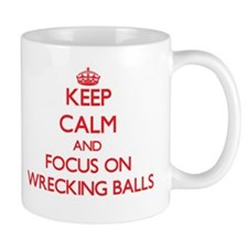 Keep Calm and focus on Wrecking Balls Mugs