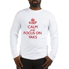 Keep Calm and focus on Yaks Long Sleeve T-Shirt