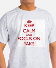 Keep Calm and focus on Yaks T-Shirt
