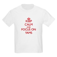 Keep Calm and focus on Yams T-Shirt