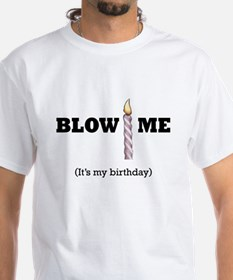 Blow Me (It's My Birthday) T-Shirt