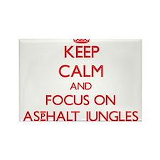 Keep Calm and focus on Asphalt Jungles Magnets
