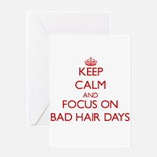 Keep Calm and focus on Bad Hair Days Greeting Card