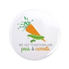 "We Go Together Like Peas & Carrots 3.5"" Button (10"