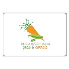 We Go Together Like Peas & Carrots Banner