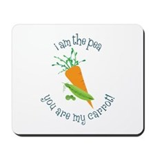 I Am The Pea You Are My Carrot! Mousepad