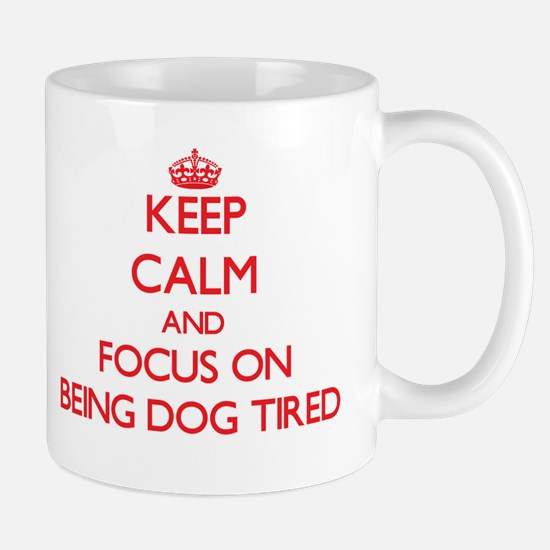 Keep Calm and focus on Being Dog Tired Mugs