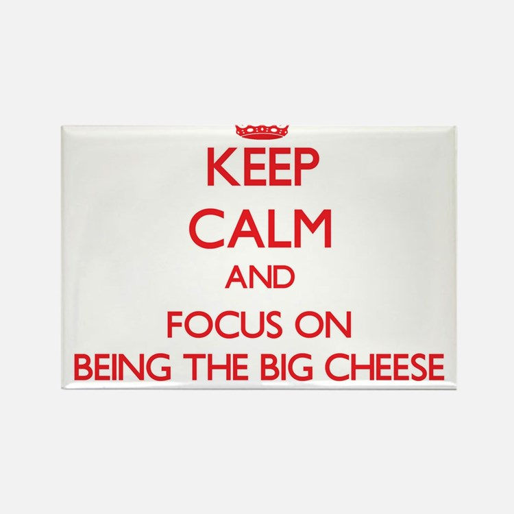 Keep Calm and focus on Being The Big Cheese Magnet