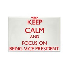 Keep Calm and focus on Being Vice President Magnet