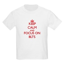 Keep Calm and focus on Blts T-Shirt