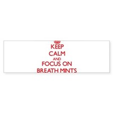 Keep Calm and focus on Breath Mints Bumper Bumper Sticker