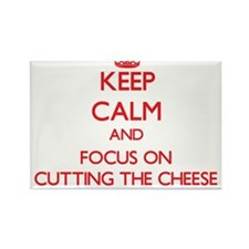 Keep Calm and focus on Cutting The Cheese Magnets